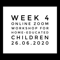 Week 4 Online Zoom Workshop for Home-Educated children