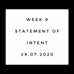 Week 9 Statement of intent 30.07.2020